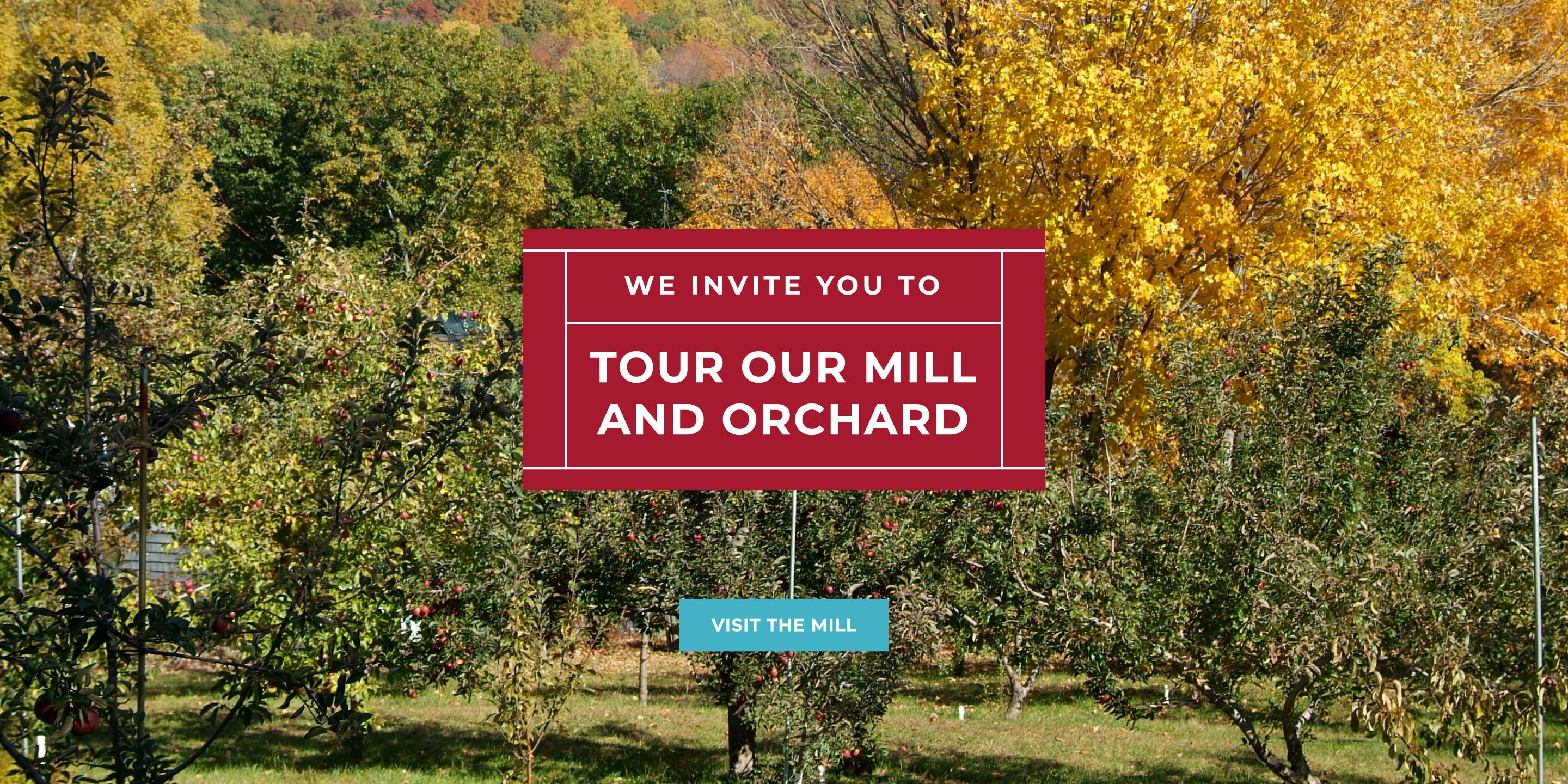 We invite you to Tour our Mill and Orchard